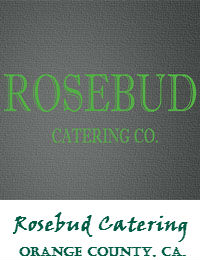 Rosebud Catering In Orange County California