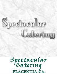 Spectacular Catering Located In Placentia California