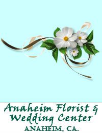 Anaheim Florist And Wedding Center In Anaheim California